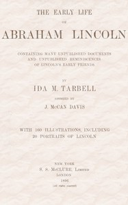 Cover of The early life of Abraham Lincoln: containing many unpublished documents and unpublished reminiscences of Lincoln's early friends