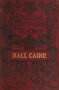 Hall Caine, the Man and the Novelist
