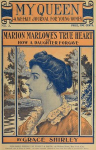 My Queen: A Weekly Journal for Young Women. Issue 3, October 13, 1900Marion Marlowe's True Heart; or, How a Daughter Forgave
