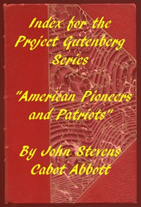 """Index for the Project Gutenberg Series """"American Pioneers and Patriots"""""""
