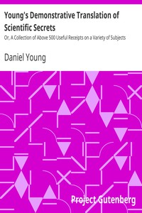 Young's Demonstrative Translation of Scientific Secrets Or, A Collection of Above 500 Useful Receipts on a Variety of Subjects