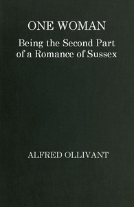 Cover of One Woman: Being the Second Part of a Romance of Sussex