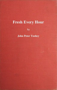 Cover of Fresh Every Hour Detailing the Adventures, Comic and Pathetic of One Jimmy Martin, Purveyor of Publicity, a Young Gentleman Possessing Sublime Nerve, Whimsical Imagination, Colossal Impudence, and, Withal, the Heart of a Child.