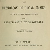 The Etymology of Local Names With a short introduction to the relationship of languages. Teutonic names.