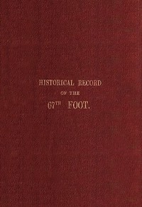 Cover of Historical record of the Sixty-Seventh, or the South Hampshire Regiment Containing an account of the formation of the regiment in 1758, and of its subsequent services to 1849
