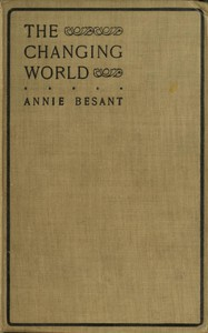 Cover of The changing world, and lectures to theosophical students. Fifteen lectures delivered in London during May, June, and July, 1909