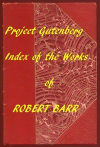 Index of the Project Gutenberg Works of Robert Barr
