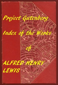 Index of the Project Gutenberg Works of Alfred Henry Lewis