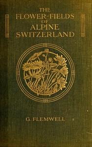 The Flower-Fields of Alpine Switzerland: An Appreciation and a Plea