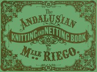 Cover of The Andalusian Knitting and Netting Book