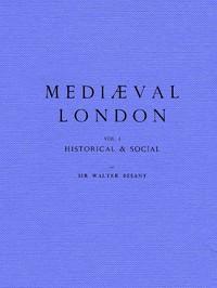 Cover of Mediæval London, Volume 1: Historical & Social