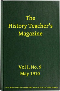 Cover of The History Teacher's Magazine, Vol. I, No. 9, May, 1910