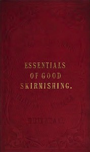 The Essentials of Good SkirmishingTo which are added a brief system of common light infantry drill