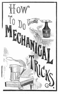 Cover of How to Do Mechanical TricksContaining Complete Instruction for Performing Over Sixty Ingenious Mechanical Tricks