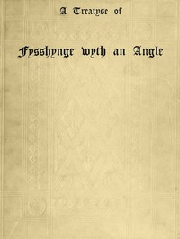 Cover of A Treatyse of Fysshynge wyth an Angle Being a facsimile reproduction of the first book on the subject of fishing printed in England by Wynkyn de Worde at Westminster in 1496