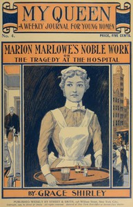 Cover of My Queen: A Weekly Journal for Young Women. Issue 4, October 20, 1900Marion Marlowe's Noble Work; or, The Tragedy at the Hospital
