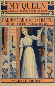 Cover of My Queen: A Weekly Journal for Young Women. Issue 5, October 27, 1900Marion Marlowe Entrapped; or, The Victim of Professional Jealousy