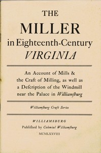 Cover of The Miller in Eighteenth-Century Virginia An Account of Mills & the Craft of Milling, as Well as a Description of the Windmill near the Palace in Williamsburg