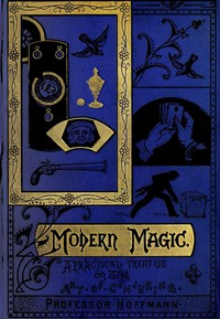 Cover of Modern Magic: A Practical Treatise on the Art of Conjuring