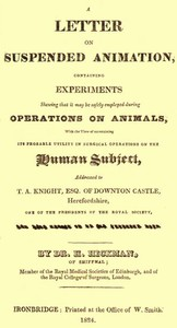 A Letter on Suspended Animationcontaining experiments shewing that it may be safely employed during operations on animals