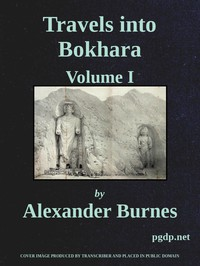Cover of Travels Into Bokhara (Volume 1 of 3) Being the Account of A Journey from India to Cabool, Tartary, and Persia; Also, Narrative of a Voyage on the Indus, From the Sea to Lahore, With Presents From the King of Great Britain; Performed Under the Orders of the Supreme Government of India, in the Years 1831, 1832, and 1833