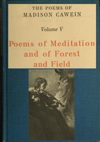 Cover of The Poems of Madison Cawein, Volume 5 (of 5) Poems of meditation and of forest and field