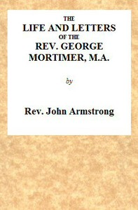 The Life and Letters of the Rev. George Mortimer, M.A. Rector of Thornhill, in the Diocese of Toronto, Canada West
