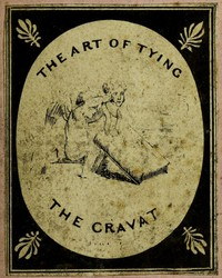 Cover of The Art of Tying the Cravat; Demonstrated in sixteen lessons