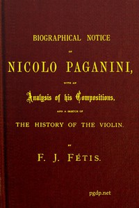 Cover of Biographical notice of Nicolo Paganini With an analysis of his compositions, and a sketch of the history of the violin.