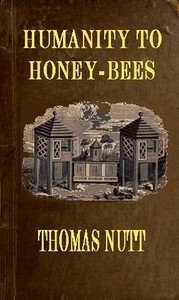 Cover of Humanity to Honey-Bees or, Practical Directions for the Management of Honey-Bees Upon an Improved and Humane Plan, by Which the Lives of Bees May Be  Preserved, and Abundance of Honey of a Superior Quality May Be Obtained