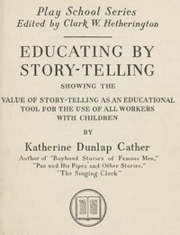 Cover of Educating by Story-TellingShowing the Value of Story-Telling as an Educational Tool for the Use of All Workers with Children