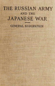The Russian Army and the Japanese War, Vol. 1 (of 2) Being Historical and Critical Comments on the Military Policy and Power of Russia and on the Campaign in the Far East