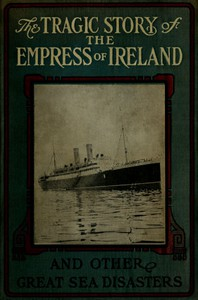 Cover of The Tragic Story of the Empress of Ireland, and Other Great Sea Disasters