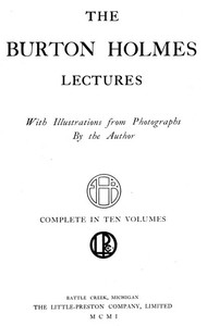 The Burton Holmes Lectures, Volume 1 (of 10)In Ten Volumes