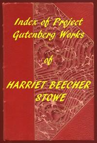 Index of the Project Gutenberg Works of Harriet Beecher Stowe