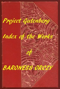 Index of the Project Gutenberg Works of Baroness Orczy