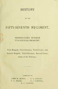 History of the Fifty-Seventh Regiment, Pennsylvania Veteran Volunteer Infantry First Brigade, First Division, Third Corps and Second Brigade, Third Division, Second Corps, Army of the Potomac