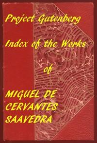 Index of the Project Gutenberg Works of Miguel de Cervantes Saavedra