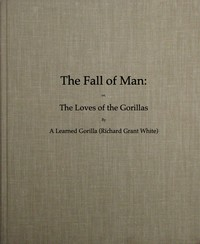 Cover of The Fall of Man; Or, The Loves of the Gorillas A Popular Scientific Lecture Upon the Darwinian Theory of Development by Sexual Selection
