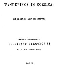 Wanderings in Corsica: Its History and Its Heroes. Vol. 2 of 2
