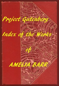 Index of the Project Gutenberg Works of Amelia Barr