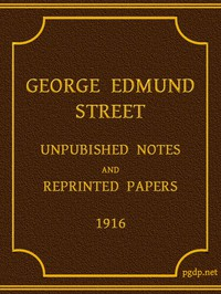 George Edmund Street: Unpublished Notes and Reprinted Papers