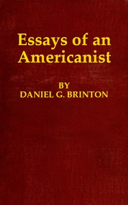 Essays of an Americanist I. Ethnologic and Archæologic. II. Mythology and Folk Lore. III. Graphic Systems and Literature. IV. Linguistic.