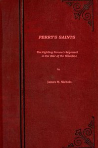 Perry's Saints; Or, The Fighting Parson's Regiment in the War of the Rebellion