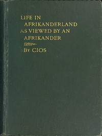 Cover of Life in Afrikanderland as viewed by an AfrikanderA story of life in South Africa, based on truth