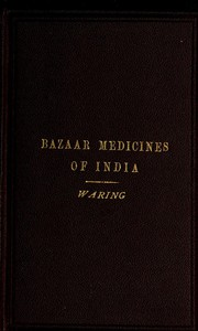 Cover of Remarks on the Uses of some of the Bazaar Medicines and Common Medical Plants of India With a full index of diseases, indicating their treatment by these and other agents procurable throughout India; to which are added directions for treatment in cases of drowning, snake-bites &c.
