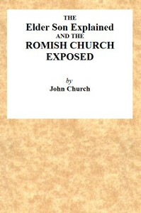 The Elder Son Explained, and the Romish Church Exposed