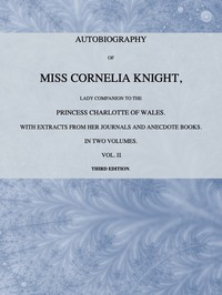 Cover of Autobiography of Miss Cornelia Knight, lady companion to the Princess Charlotte of Wales, Volume 2 (of 2)with extracts from her journals and anecdote books