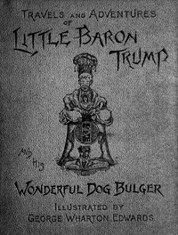 Cover of Travels and Adventures of Little Baron Trump and His Wonderful Dog Bulger