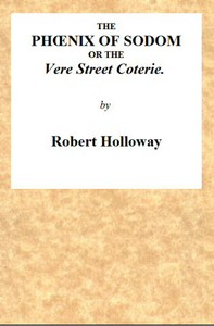 Cover of The Phœnix of Sodom; or, the Vere Street Coterie Being an Exhibition of the Gambols Practised by the Ancient Lechers of Sodom and Gomorrah, Embellished and Improved with the Modern Refinements in Sodomitical Practices, by the Members of the Vere Street Coterie, of Detestable Memory.